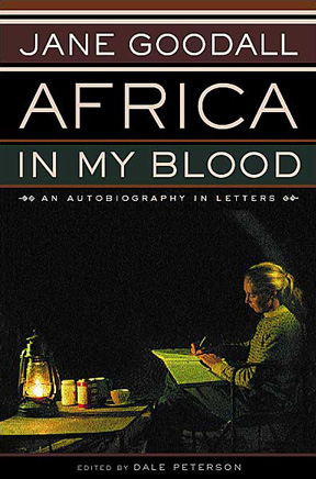 Africa in My Blood: Jane Goodalls Autobiography in Letters, The Early Years