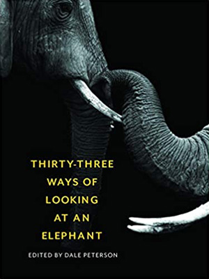 Thirty-Three Ways of Looking at an Elephant Edited by Dale Peterson