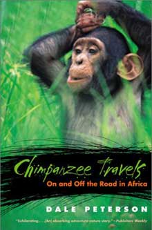 Chimpanzee Travels: On and Off the Road in Africa by Dale Peterson