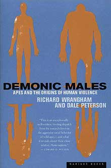 Demonic Males: Apes and the Origins of Human Violence by Dale Peterson