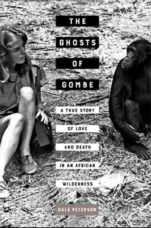 The Ghosts of Gombe: A True Story of Love and Death in an African Wilderness by Dale Peterson