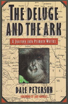 The Deluge and the Ark: A Journey into Primate Worlds by Dale Peterson